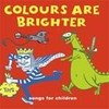 The Colours Are Brighter - songs for children and grown ups too