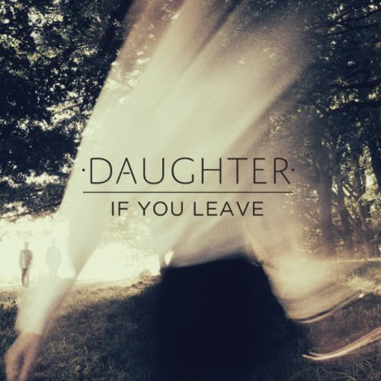 Album Review Daughter If You Leave Releases Releases